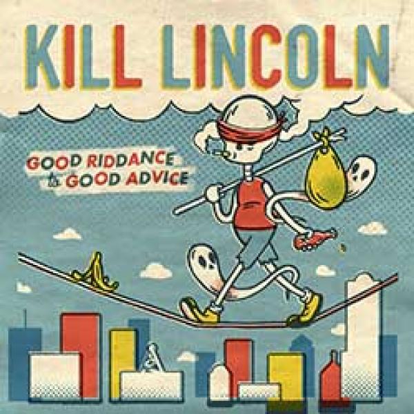 Kill Lincoln – Good Riddance To Bad Advice