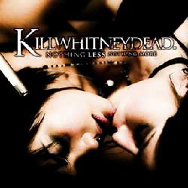 KillWhitneyDead – Nothing Less, Nothing More / Hell To Pay