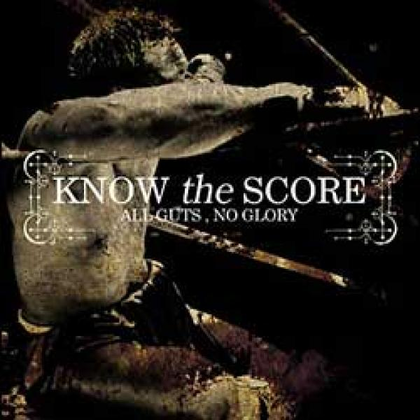 Know The Score – All Guts, Still No Glory