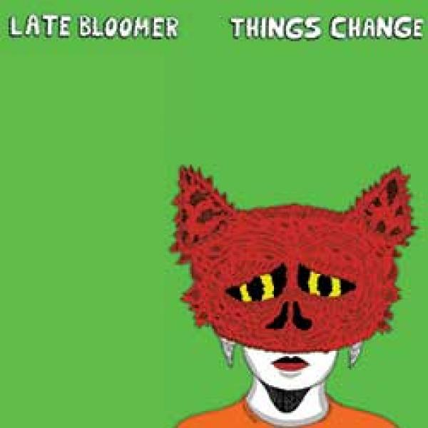 Late Bloomer – Things Change