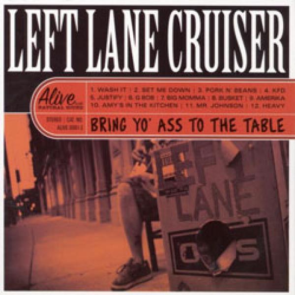 Left Lane Cruiser – Bring Yo' Ass To The Table