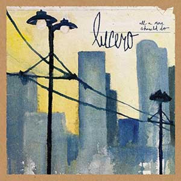 Lucero – All A Man Should Do