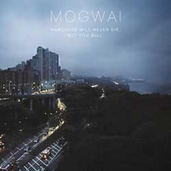 Mogwai – Hardcore Will Never Die, But You Will