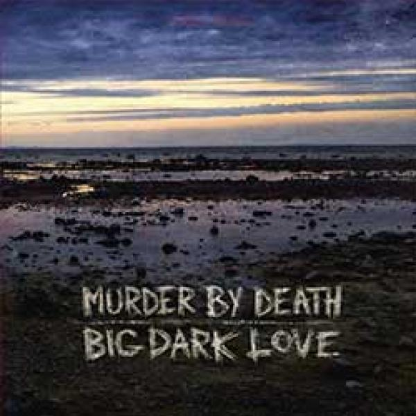 Murder By Death – Big Dark Love
