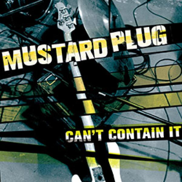 Mustard Plug – Can't Contain It