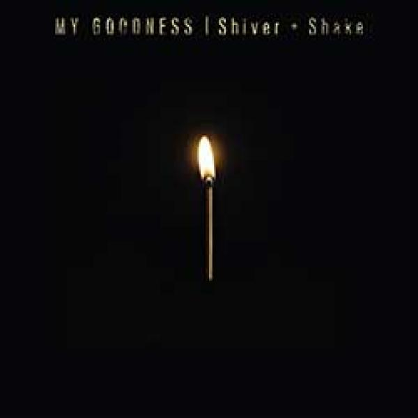 My Goodness - Shiver + Shake