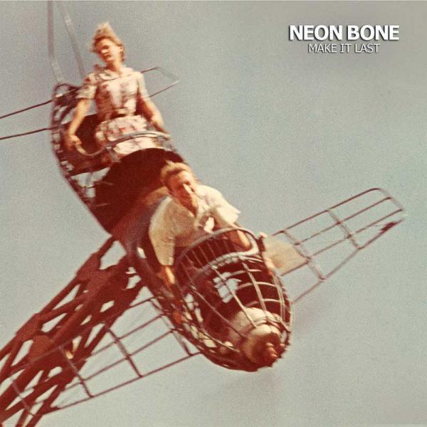 Neon Bone Make It Last Punk Rock Theory