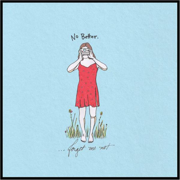 No Better - …Forget Me Not