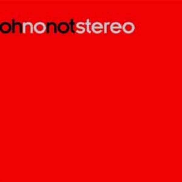 Oh No Not Stereo – 003