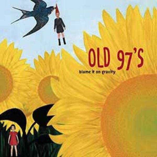 Old 97's – Blame It On Gravity