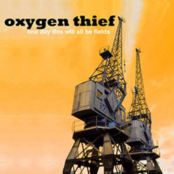 Oxygen Thief – One Day This Will All Be Fields