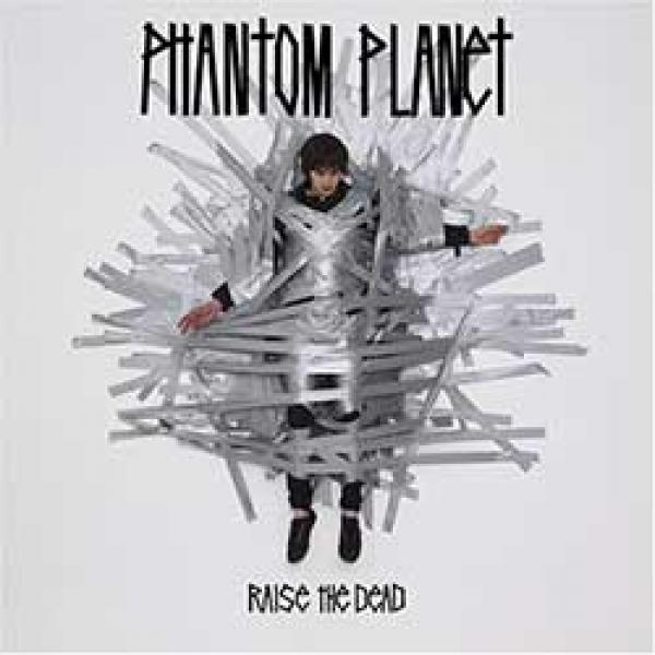 Phantom Planet – Raise The Dead