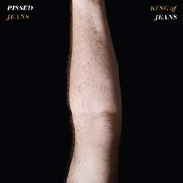Pissed Jeans – King Of Jeans