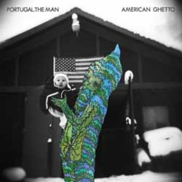 Portugal. The Man – American Ghetto