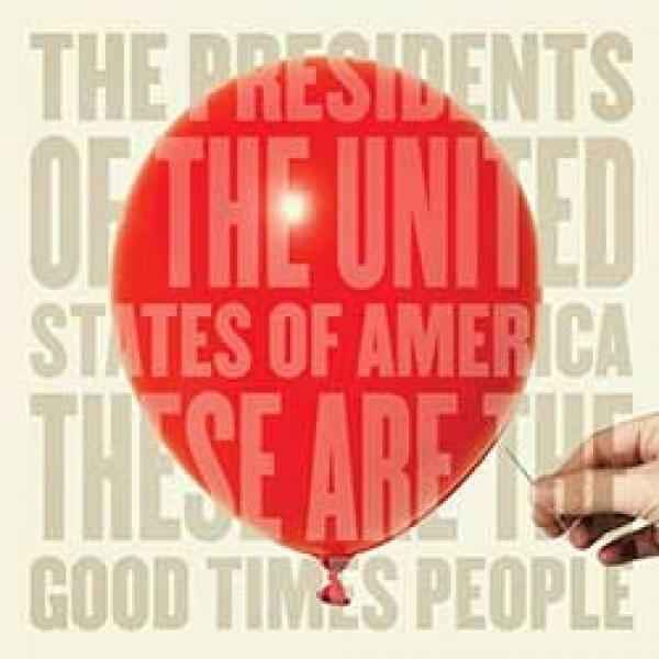 The Presidents Of The United States Of America – These Are The Good Times People