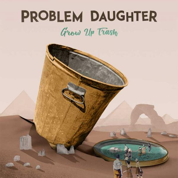 Problem Daughter Grow Up Trash Punk Rock Theory