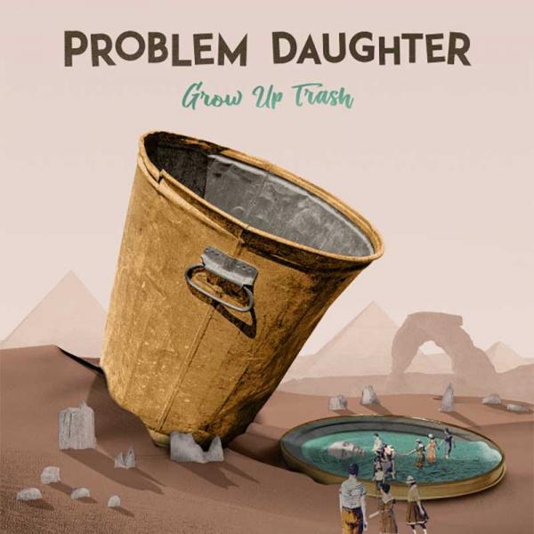 Problem Daughter Grow Up Trash Punk Rock Theory
