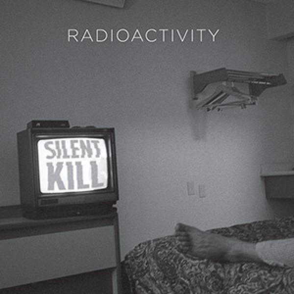 Radioactivity – Silent Kill