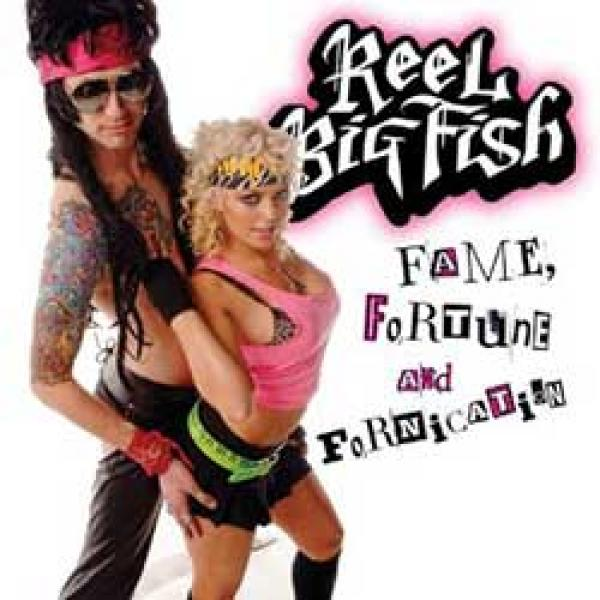 Reel Big Fish – Fame, Fortune And Fornication