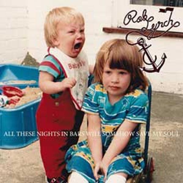 Rob Lynch – All These Nights In Bars Will Somehow Save My Soul