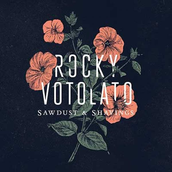 Rocky Votolato – Sawdust & Shavings