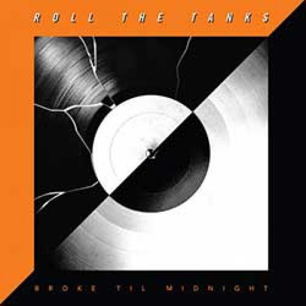 Roll The Tanks – Broke Til Midnight