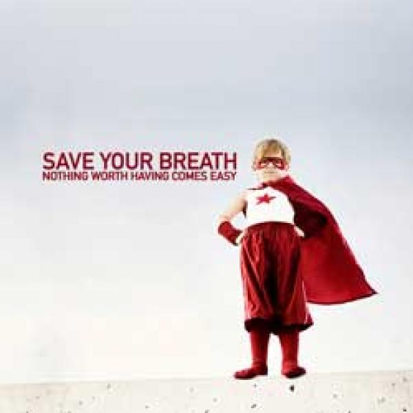 Save Your Breath – Nothing Worth Having Comes Easy