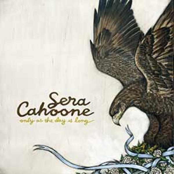 Sera Cahoone – Only As The Day Is Long