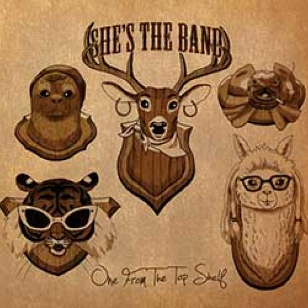She's The Band – One From The Top Shelf