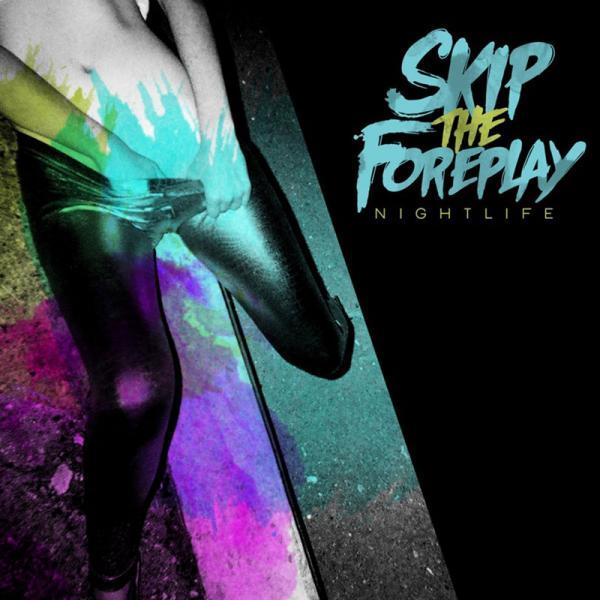 Skip The Foreplay - Nightlife