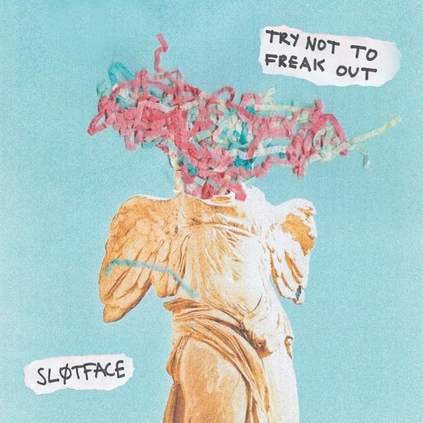 Sløtface - Try Not To Freak Out