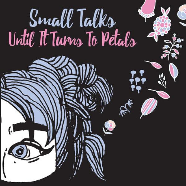 Small Talks - Until It Turns To Petals
