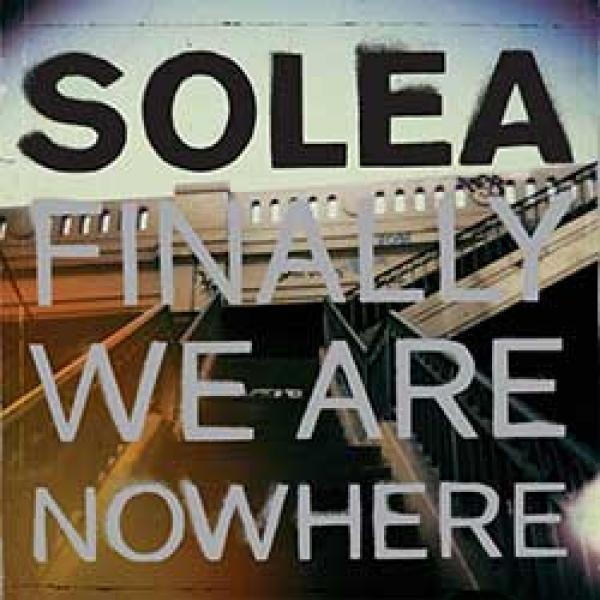 Solea – Finally We Are Nowhere