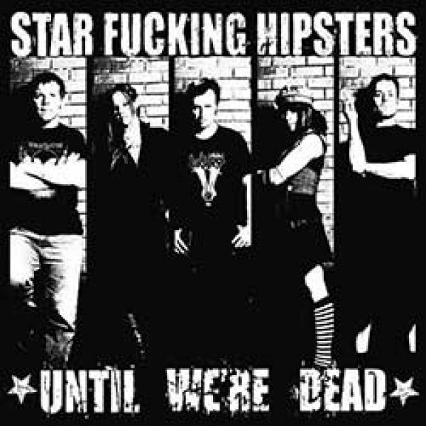 Star Fucking Hipsters – Until We're Dead