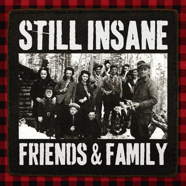 Still Insane - Friends & Family