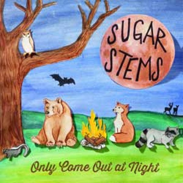 Sugar Stems – Only Come Out At Night