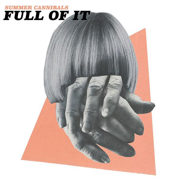 Summer Cannibals – Full Of It