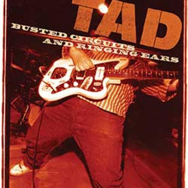 Tad - Busted Circuits And Ringing Ears DVD