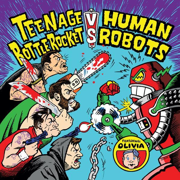 Teenage Bottlerocket Teenage Bottlerocket vs. Human Robots Punk Rock Theory