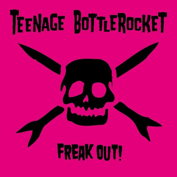Teenage Bottlerocket - freak out