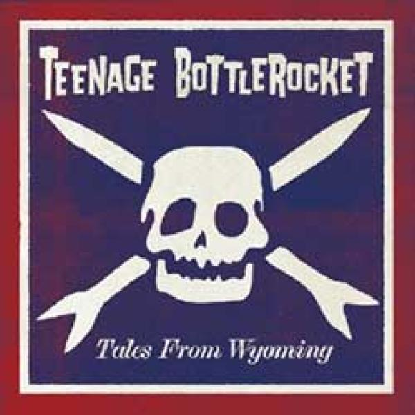 Teenage Bottlerocket – Tales From Wyoming