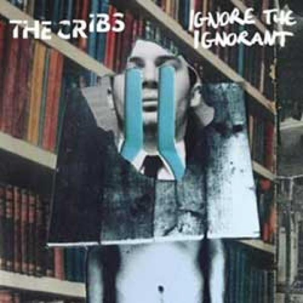 The Cribs – Ignore The Ignorant