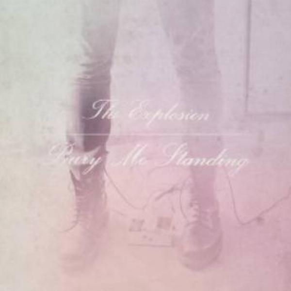 The Explosion - Bury Me Standing