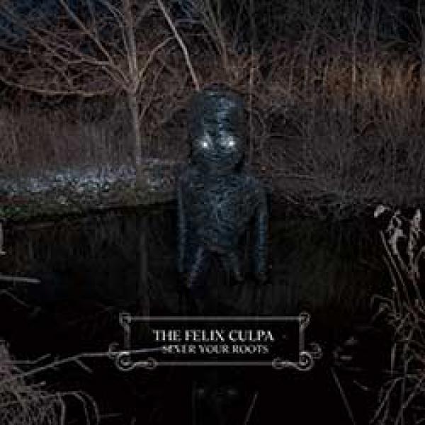 The Felix Culpa – Sever Your Roots