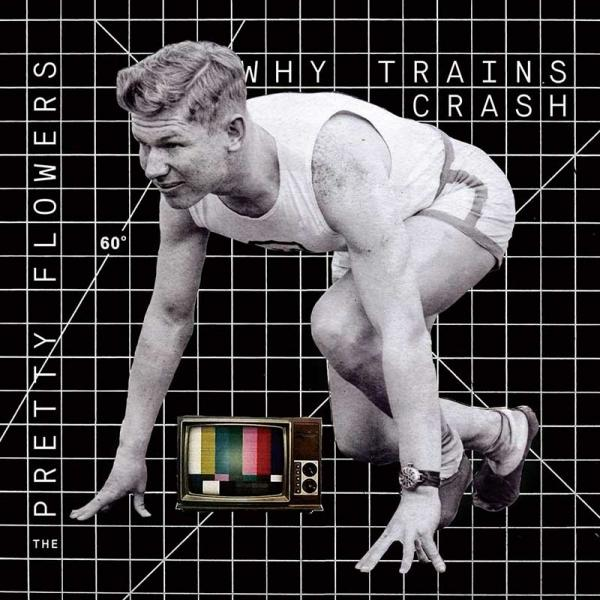 The Pretty Flowers – Why Trains Crash