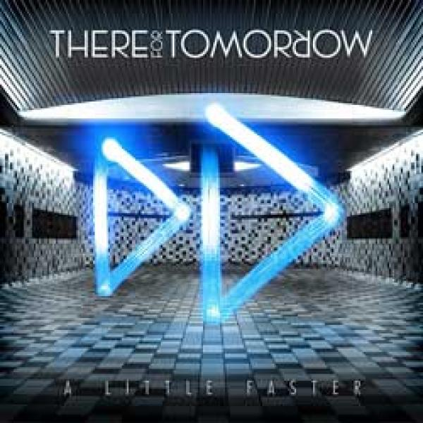 There For Tomorrow – A Little Faster