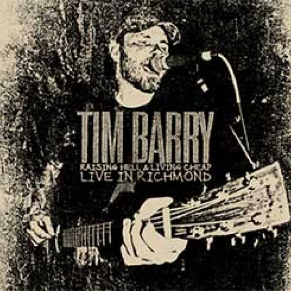 Tim Barry – Raising Hell & Living Cheap – Live In Richmond