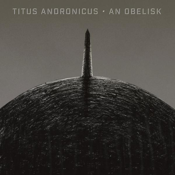 Titus Andronicus An Obelisk Punk Rock Theory