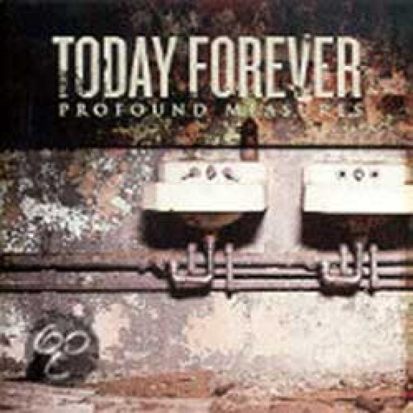 Today Forever – Profound Measures