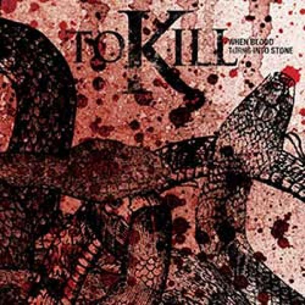 To Kill – When Blood Turns Into Stone
